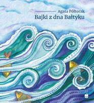 okładka Bajki z dna Bałtyku, Audiobook   Agata Półtorak
