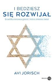okładka I będziesz się rozwijał. Izraelska innowacyjność, która zmienia świat, Ebook | Jorish Avi