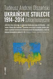 okładka Ukraińskie stulecie 1914-2014., Ebook | Tadeusz A. Olszański
