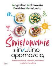 okładka Świętowanie z insulinoopornością, Ebook | Dominika Musiałowska, Magdalena Makarowska