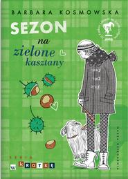 okładka Sezon na zielone kasztany, Ebook   Barbara Kosmowska