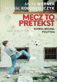 okładka Mecz to pretekst. Futbol, wojna, polityka, Ebook | Anita Werner, Michał Kołodziejczyk