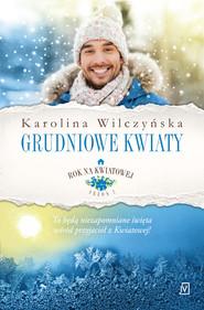 okładka Rok na Kwiatowej. Tom 8. Grudniowe kwiaty., Ebook | Karolina Wilczyńska