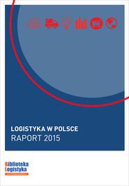 okładka Logistyka w Polsce. Raport 2015, Ebook | Grzegorz  Szyszka, Ireneusz  Fechner