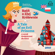 okładka Baśń o Złej Królewnie. A Tale of an Evil Princess w wersji dwujęzycznej dla dzieci, Audiobook | Kornatowska Magdalena