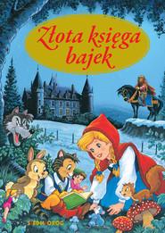 okładka Złota księga bajek, Ebook | Hans Christian Andersen, Bracia Grimm, Charles Perrault, Tamara Michałowska