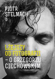okładka Lżejszy od fotografii. O Grzegorzu Ciechowskim, Ebook | Piotr Stelmach