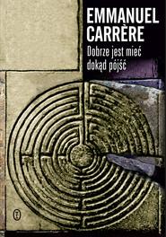 okładka Dobrze jest mieć dokąd pójść, Ebook   Emmanuel Carrere
