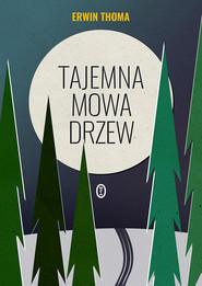 okładka Tajemna mowa drzew, Ebook   Erwin Thoma