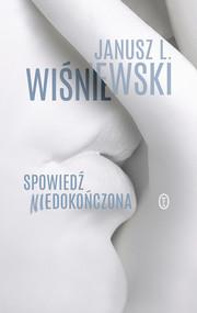 okładka Spowiedź niedokończona, Ebook | Janusz Leon Wiśniewski
