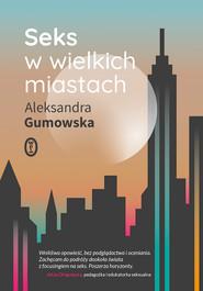 okładka Seks w wielkich miastach, Ebook | Aleksandra Gumowska