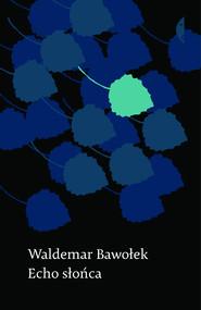okładka Echo słońca, Ebook | Waldemar  Bawołek