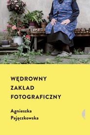 okładka Wędrowny zakład fotograficzny, Ebook | Agnieszka Pajączkowska