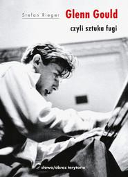 okładka Glenn Gould czyli sztuka fugi, Książka   Rieger Stefan
