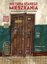 okładka Historia starego mieszkania, Książka | Litwina Aleksandra
