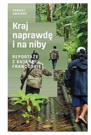 okładka Kraj naprawdę i na niby Reportaże z Gujany Francuskiej, Książka | Tomasz  Owsiany