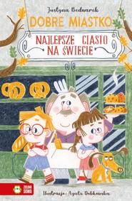 okładka Dobre Miastko Najlepsze ciasto na świecie, Książka | Justyna Bednarek
