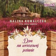 okładka Dom na wrzosowej polanie, Audiobook   Halina Kowalczuk