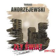 okładka Zły świat, Audiobook | Tomasz Andrzejewski