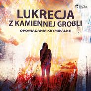 okładka Lukrecja z Kamiennej Grobli - opowiadania kryminalne, Audiobook | Praca Zbiorowa