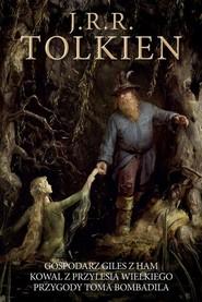okładka Gospodarz Giles z Ham. Kowal z Przylesia Wielkiego. Przygody Toma Bombadila, Książka | J. R.R. Tolkien
