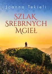 okładka Szlak Srebrnych Mgieł, Ebook   Joanna Tekieli
