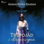 okładka Trupojad i dziewczyna, Audiobook | Ahsan Ridha  Hassan