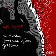 okładka Mamusiu, przecież byłam grzeczna, Audiobook | Rafał Cuprjak