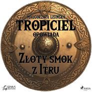 okładka Tropiciel opowiada: Złoty smok z Itru, Audiobook | Małgorzata Lisińska