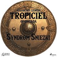 okładka Tropiciel opowiada: Syndrom Śnieżki, Audiobook | Małgorzata Lisińska