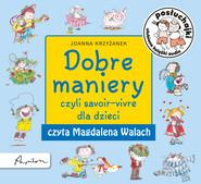 okładka Posłuchajki. Dobre maniery, czyli savoir-vivre dla dzieci, Audiobook | Joanna  Krzyżanek
