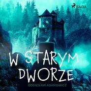 okładka W starym dworze, Audiobook | Bogusław  Adamowicz