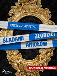 okładka Śladami złodziei aniołów, Ebook | Paweł Szlachetko