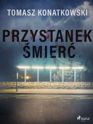 okładka Przystanek śmierć, Ebook | Tomasz Konatkowski