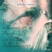 okładka Baśń o pięknej Parysadzie i o ptaku Bulbulezarze, Audiobook | Bolesław  Leśmian