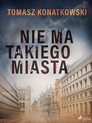 okładka Nie ma takiego miasta, Ebook | Tomasz Konatkowski