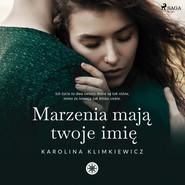 okładka Marzenia mają Twoje imię, Audiobook | Karolina  Klimkiewicz