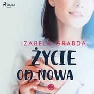 okładka Życie od nowa, Audiobook   Izabela Grabda