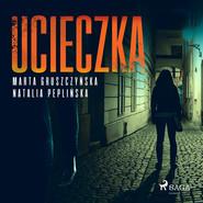 okładka Ucieczka, Audiobook | Natalia Peplińska, Gruszczyńska Marta