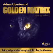 okładka Golden Matrix. Jak nawiązać efektywny kontakt z Twoim klientem, Audiobook   Ubertowski Adam