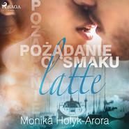 okładka Pożądanie o smaku latte, Audiobook | Monika Hołyk Arora