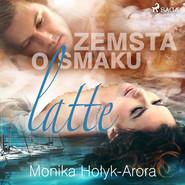 okładka Zemsta o smaku latte, Audiobook | Monika Hołyk Arora