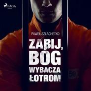 okładka Zabij, Bóg wybacza łotrom, Audiobook | Paweł Szlachetko