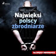 okładka Najwięksi polscy zbrodniarze, Audiobook | Paweł Szlachetko
