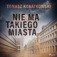 okładka Nie ma takiego miasta, Audiobook | Tomasz Konatkowski