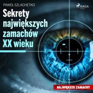 okładka Sekrety największych zamachów XX wieku, Audiobook | Paweł Szlachetko