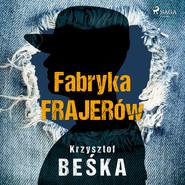 okładka Fabryka frajerów, Audiobook | Krzysztof Beśka