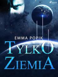 okładka Tylko ziemia, Ebook | Emma Popik