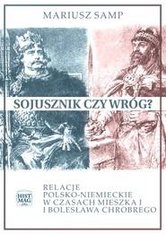okładka Sojusznik czy wróg? Relacje polsko-niemieckie w czasach Mieszka I i Bolesława Chrobrego, Ebook   Mariusz Samp