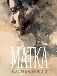 okładka Matka, Ebook | Stanisław Ignacy Witkiewicz
